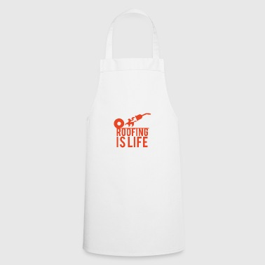 Roofing: Roofing Is Life. - Cooking Apron