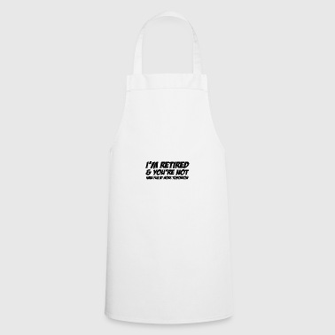 in retired and youre not - Cooking Apron