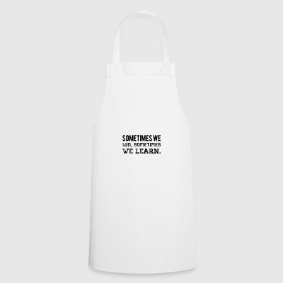 Sometimes we win, sometimes we learn - Cooking Apron