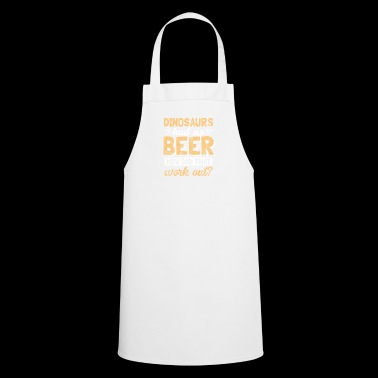 Dinosaurs had no beer - Cooking Apron