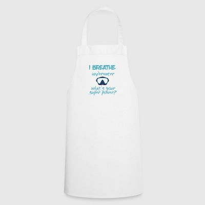 Diver / Diving: I Breathe Underwater ... - Cooking Apron