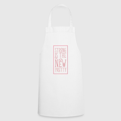Strong is the new pretty - Cooking Apron