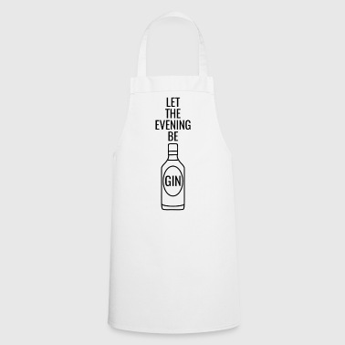 Gin Spruch Let the evening begin black - Cooking Apron