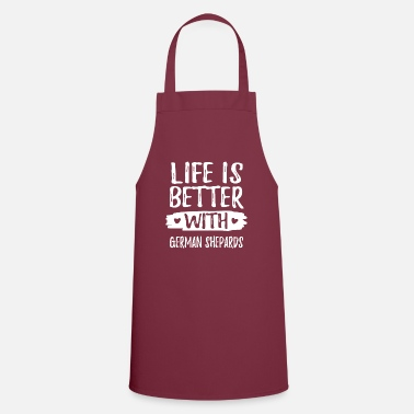 German Shepard LIFE IS BETTER WITH GERMAN SHEPARDS - Apron
