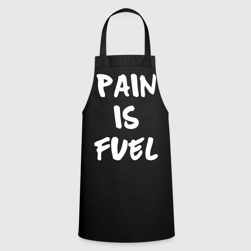 Pain Is Fuel - Cooking Apron