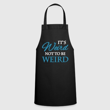 It's not weird to be weird - Cooking Apron
