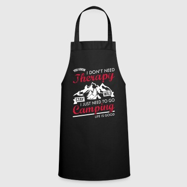I Do not Need Therapy I Need Camping - Cooking Apron