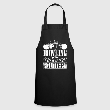 Bowling Keeps Me Out Of The Gutter - bowling bowling - Cooking Apron