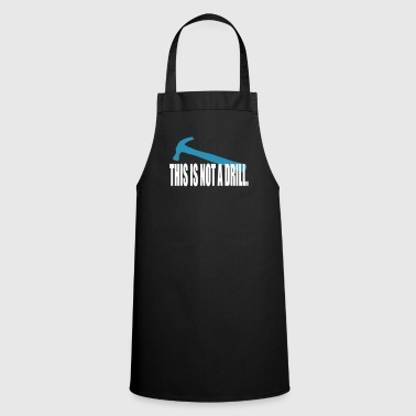 This is not a drill. - Cooking Apron