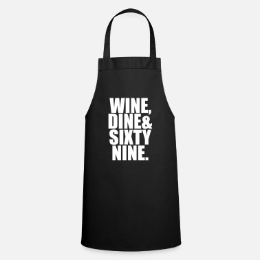 Dining wine dine and sixty nine - Cooking Apron