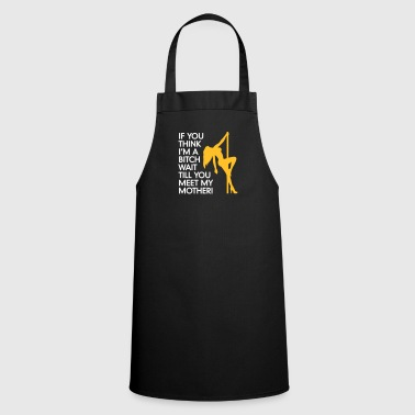 Do You Think I'm A Bitch?Wait Till You Meet My Mom - Cooking Apron