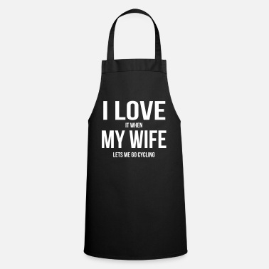 Cycling I LOVE MY WIFE (IF SHE LETS ME BICYCLE RIDING) - Cooking Apron