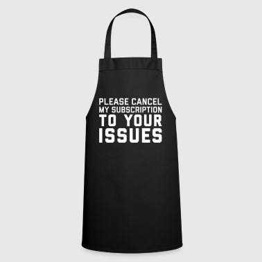 Cancel My Subscription Funny Quote - Cooking Apron