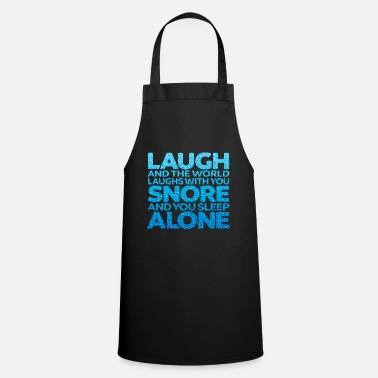 Laugh laugh and the world laughs with you saying - Apron