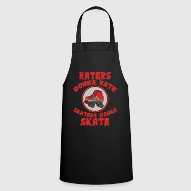 I Hate Haters Gonna Hate Tshirt Design Skaters gonna skate - Cooking Apron