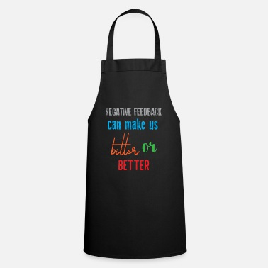 Geek &amp Funny Feedback Tshirt Designs bitter or better - Apron