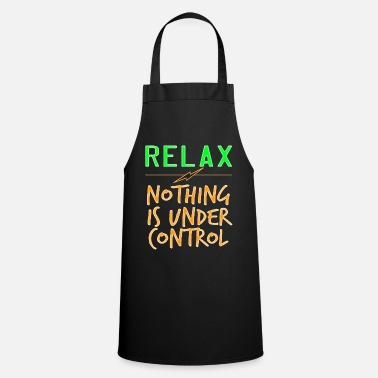 Government Relax Nothing Is Under Control tee design - Cooking Apron