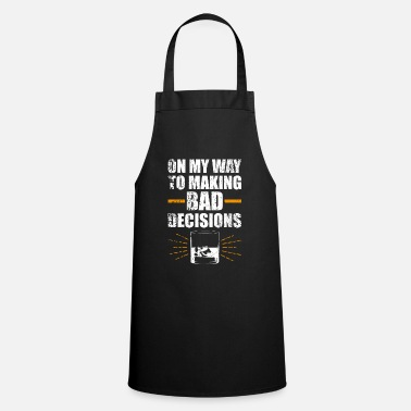 Bad Funny whiskey statement bad decisions - Apron