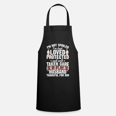 Not Spoiled Just Loved Protected Well Taken Care - Apron