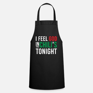This Guy Needs A Beer I Feel God In This Chili's Tonight Funny - Apron