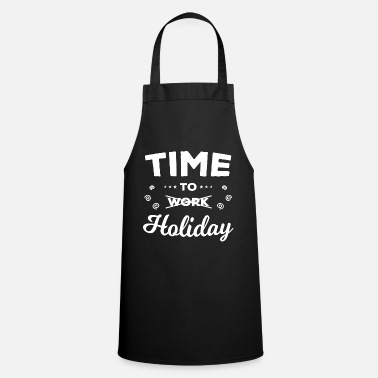 Time to Holiday The work is over - Apron