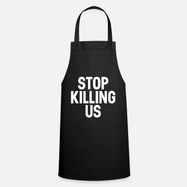 Police Stop Killing Us End Police Brutality - Apron