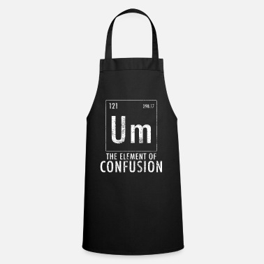 Confused To confusion element of confusion - Apron