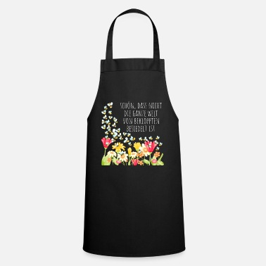 Funny Nice that not the whole world of the crazy - Cooking Apron