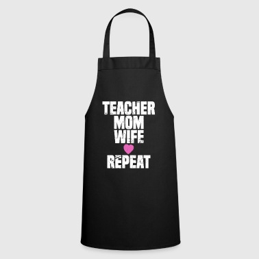 Teaching Teacher Mom Wife Repeat - Teaching Shirt Mother's Day Gift - Cooking Apron