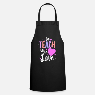 Teaching To Teach Is To Love TShirt Valentines Day Teacher - Cooking Apron