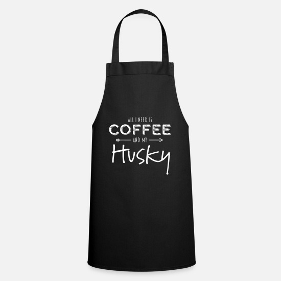 Husky Aprons - All I need is coffee and my Husky - Apron black