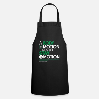 Motion Science - A Body In Motion Tends To Stay In Motion - Cooking Apron