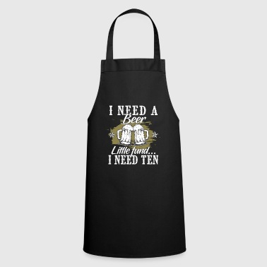 Beer · Drinking · Alcohol · I need ten - Cooking Apron