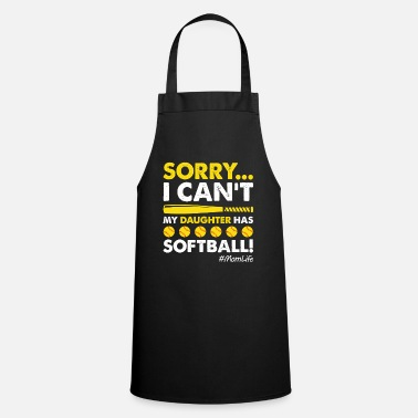 Funny Gym Sorry I Can't My Daughter Has Softball Funny Mom - Apron