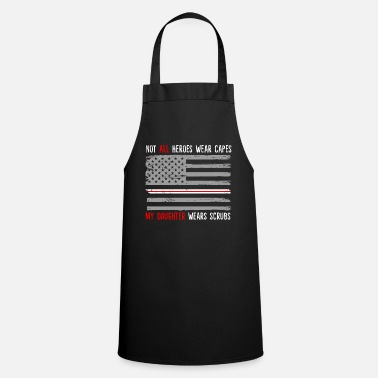 Allgäu Not All Heroes Wear Capes My Daughter Wears Scrubs - Apron