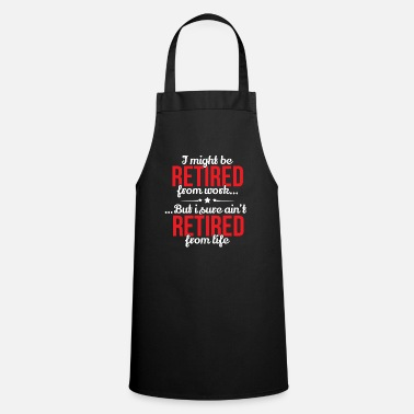 Hello Retirement Retired From Work Not From Life - Cooking Apron