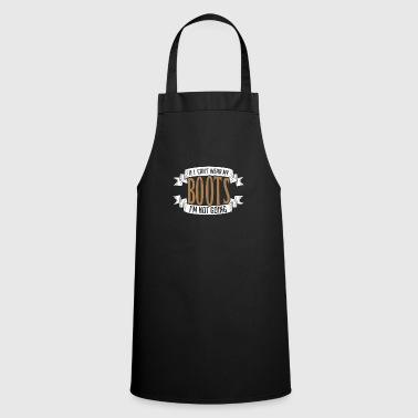 If I Can not Wear My Boots I'm Not Going - Cooking Apron