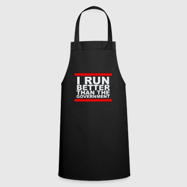 I Run Better Than the Government - Cooking Apron