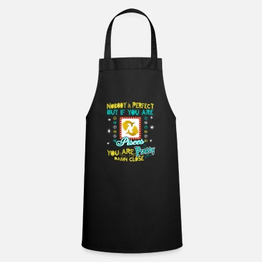 Astrology Retro Nobody is Perfect but if you are Pisces you - Cooking Apron