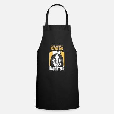 Son YOU CAN SCARE ME I HAVE TWO DAUGHTERS! - Cooking Apron