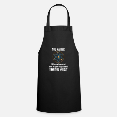 Physicist Scientist joke matter energy gift - Cooking Apron