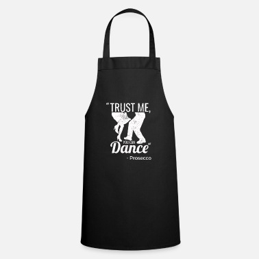 Sparkle Trust Me You Can Dance Funny Prosecco - Cooking Apron