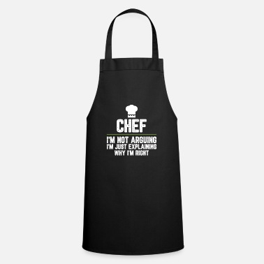 Quote Chef I'm Not Arguing I'm Just Explaining Why I'm - Apron