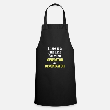 Fine Math - There Is A Fine Line Between Numerator - Cooking Apron