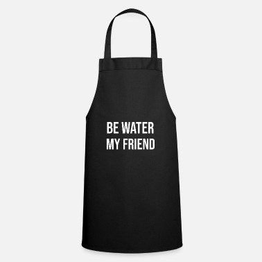 Water Be Water Be Water - Apron