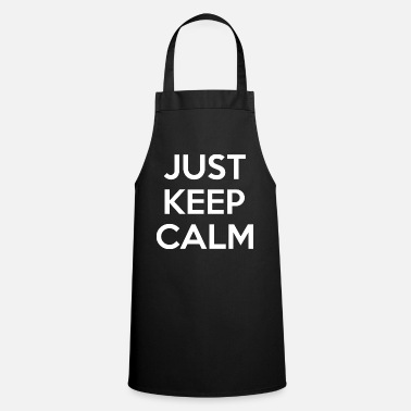 Keep Calm Stay calm Keep calm just keep calm - Apron