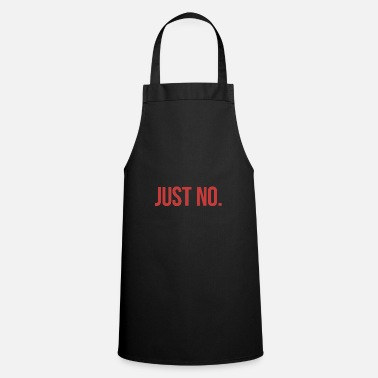 Just Just No. - Cooking Apron