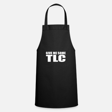 Tlc give me some tlc quote - Cooking Apron