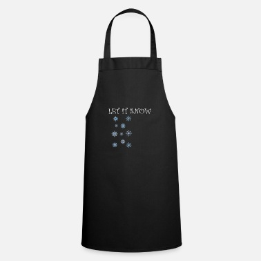 Lets-get-weird Let it snow snowflakes - Cooking Apron