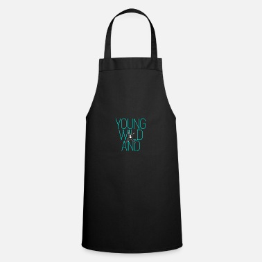 Young Young and wild ... Young wild and - Apron
